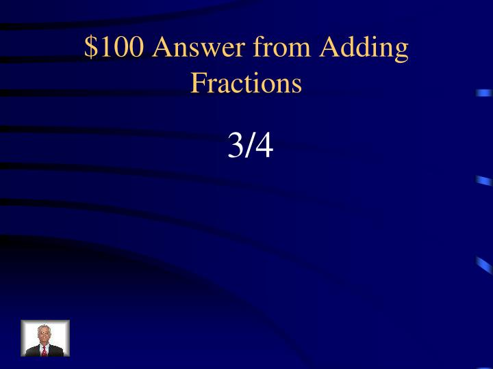 $100 Answer from Adding Fractions