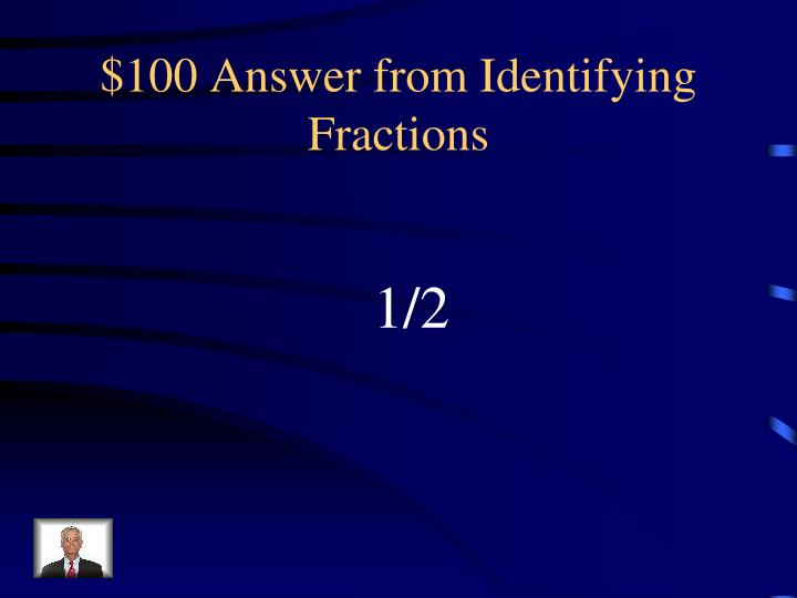 $100 Answer from Identifying Fractions
