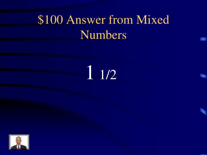 $100 Answer from Mixed Numbers
