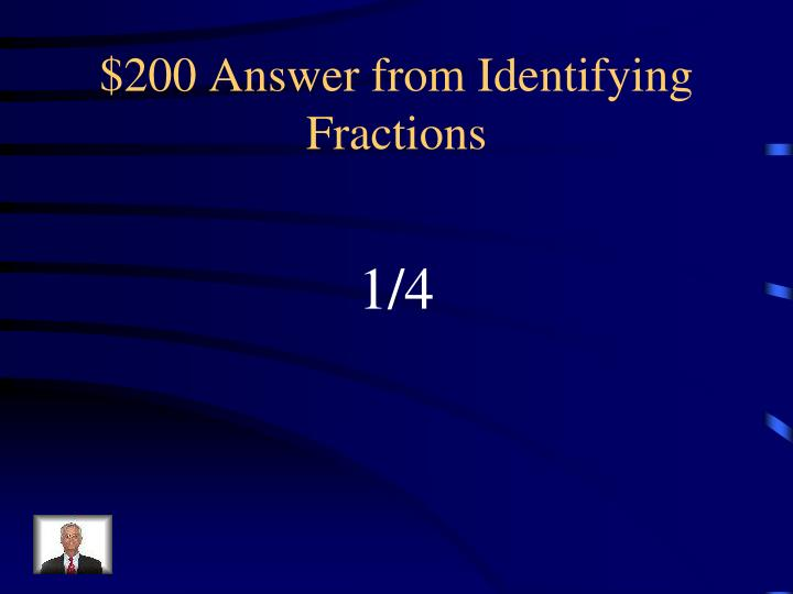 $200 Answer from Identifying Fractions