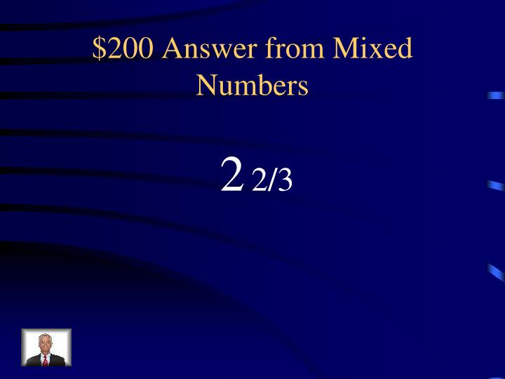$200 Answer from Mixed Numbers