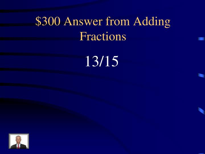 $300 Answer from Adding Fractions