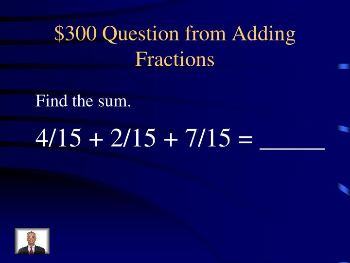 $300 Question from Adding Fractions