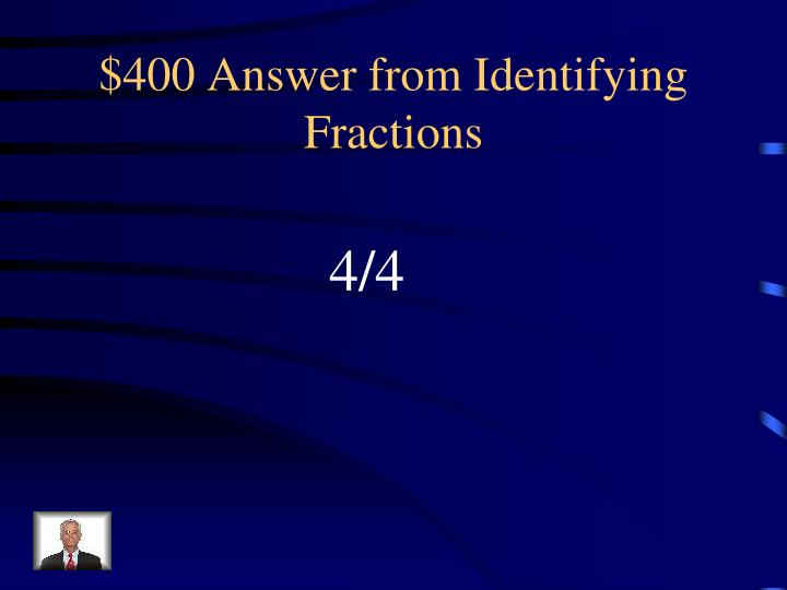 $400 Answer from Identifying Fractions