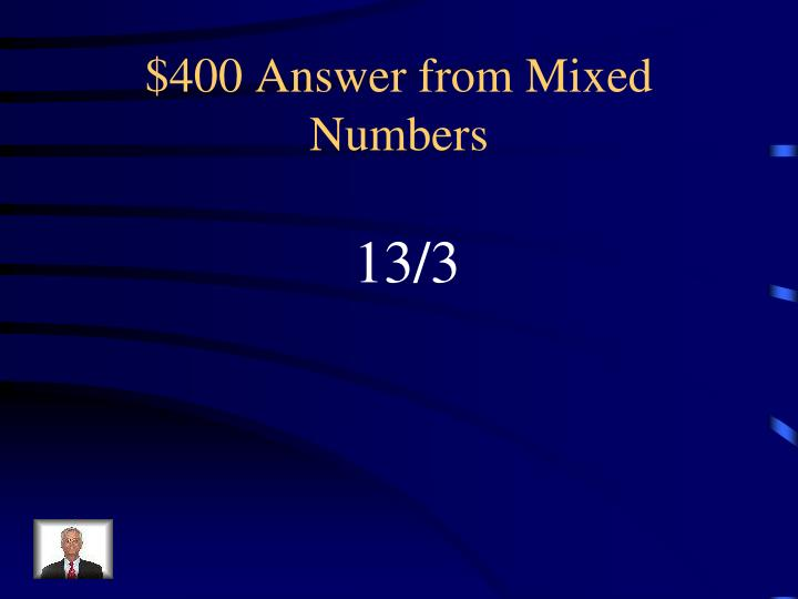 $400 Answer from Mixed Numbers