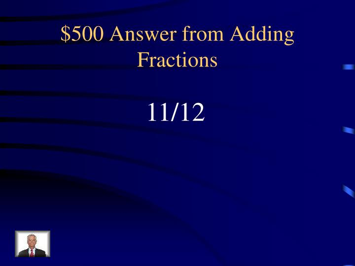 $500 Answer from Adding Fractions