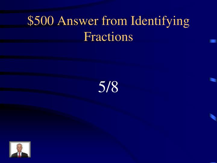 $500 Answer from Identifying Fractions