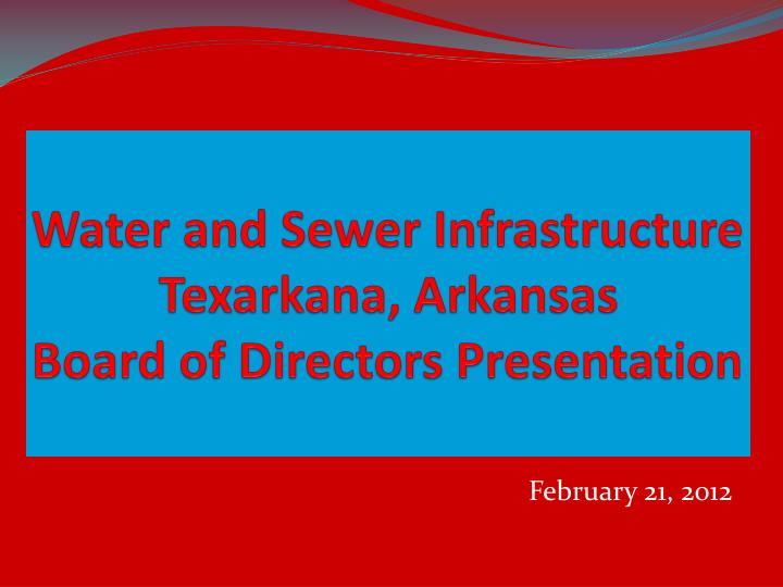 Water and sewer infrastructure texarkana arkansas board of directors presentation
