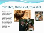 two shot three shot four shot