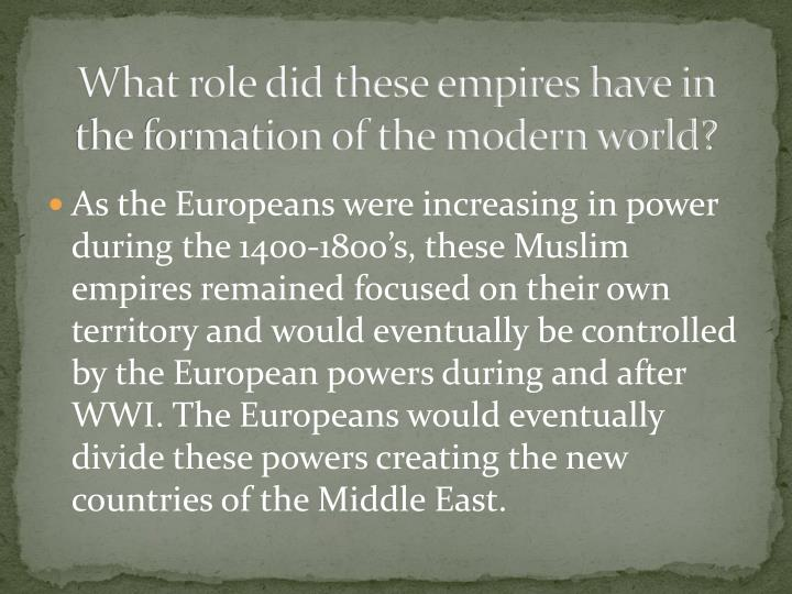 What role did these empires have in the formation of the modern world?
