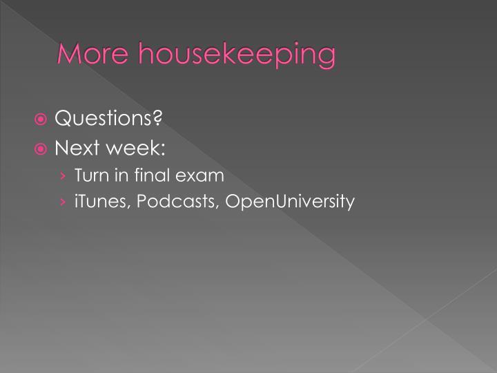 More housekeeping