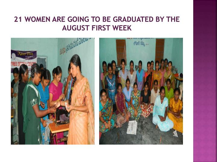 21 women are going to be graduated by the august first week
