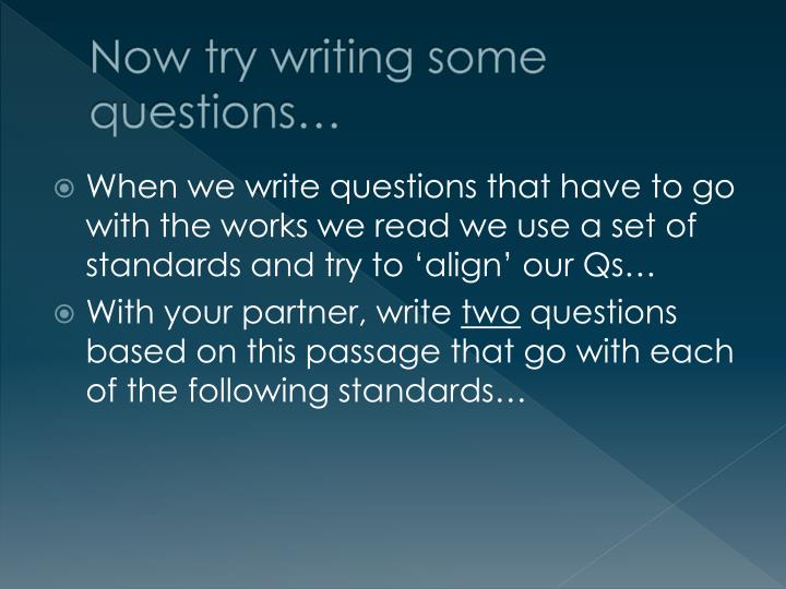 Now try writing some questions…