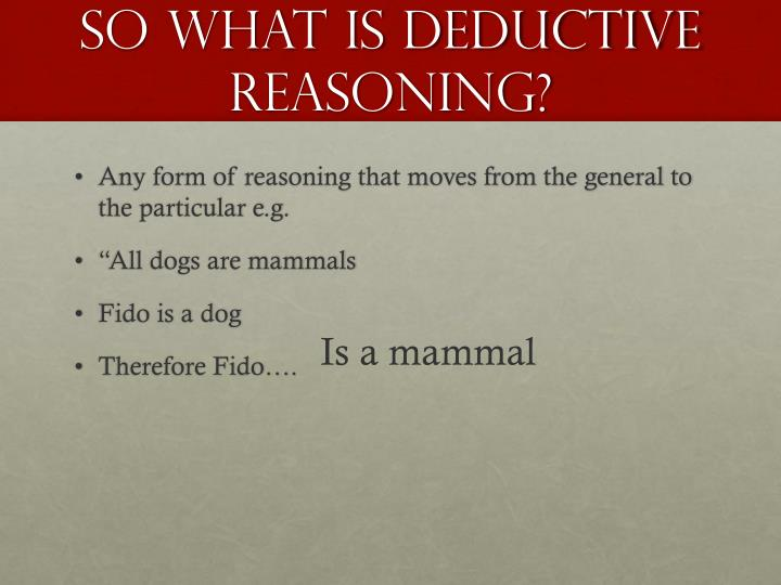 So what is deductive reasoning?