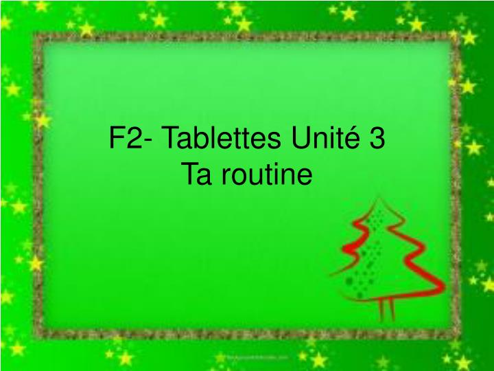F2 tablettes unit 3 ta routine