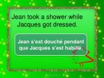 jean took a shower while jacques got dressed