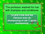 the professor washed his hair with shampoo and conditioner