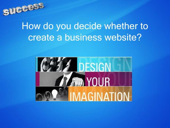 How do you decide whether to create a business website?