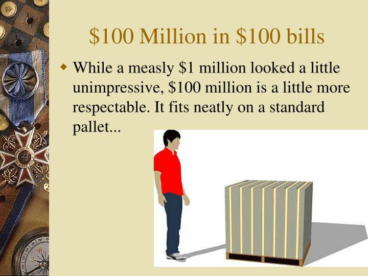 $100 Million in $100 bills