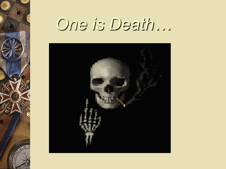 One is Death…