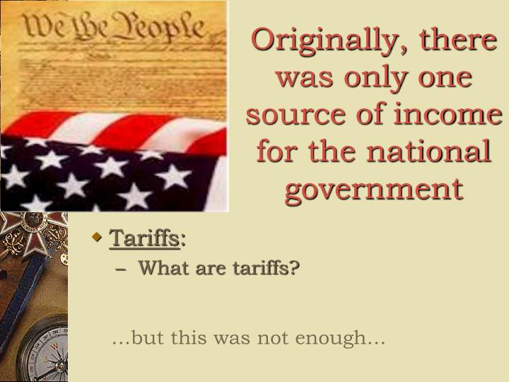 Originally, there was only one source of income for the national government