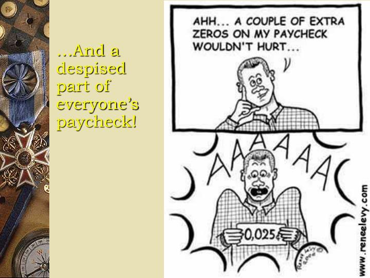 …And a despised part of everyone's paycheck!