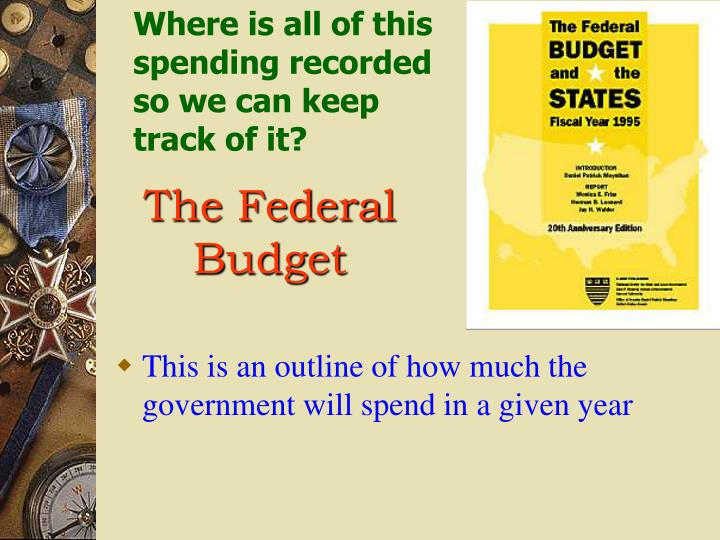 Where is all of this spending recorded so we can keep track of it?