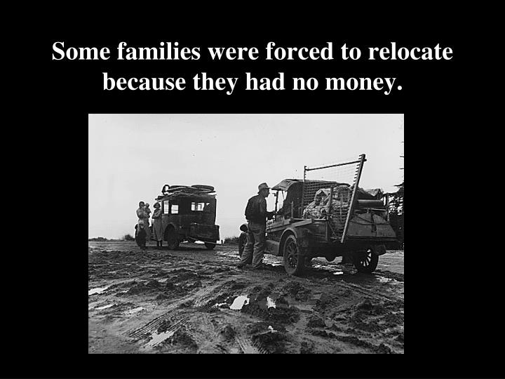 Some families were forced to relocate because they had no money.