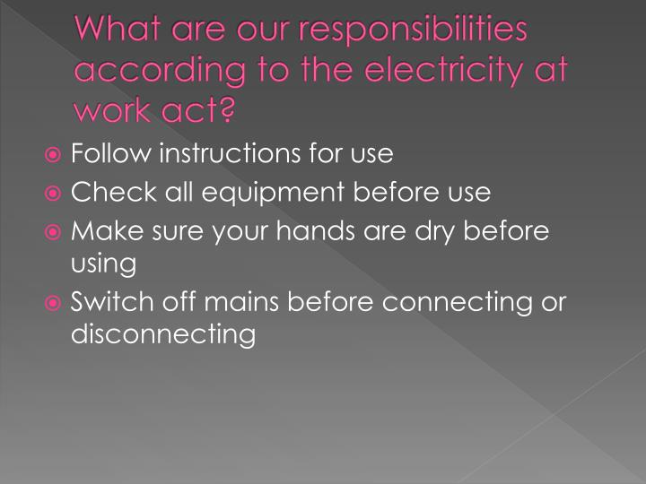 What are our responsibilities according to the electricity at work act?