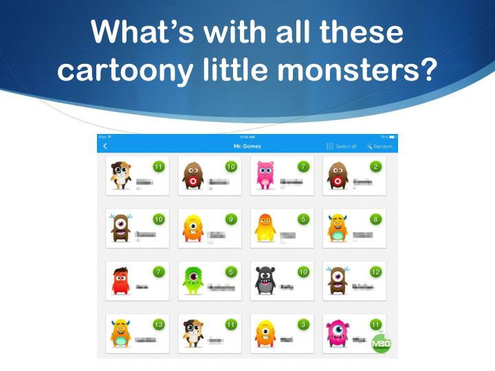 What's with all these cartoony little monsters?