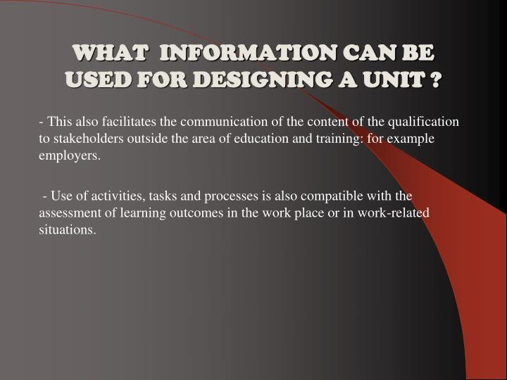 WHAT  INFORMATION CAN BE USED FOR DESIGNING A UNIT ?