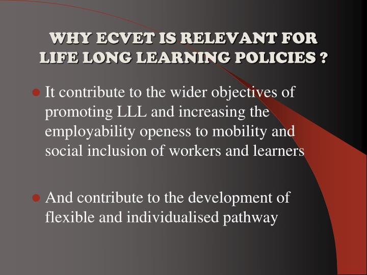 WHY ECVET IS RELEVANT FOR LIFE LONG LEARNING POLICIES ?