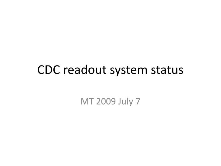 CDC readout system status