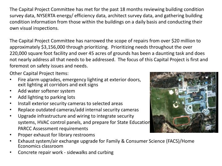 The Capital Project Committee has met for the past 18 months reviewing building condition survey data, NYSERTA energy/ efficiency data, architect survey data, and gathering building condition information from those within the buildings on a daily basis and conducting their own visual inspections.