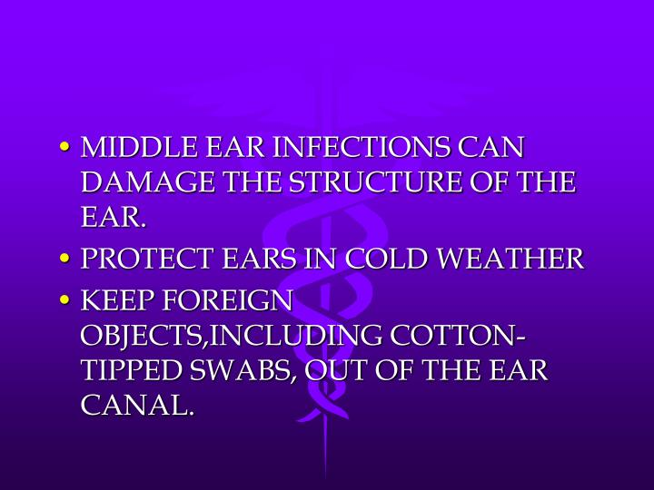 MIDDLE EAR INFECTIONS CAN DAMAGE THE STRUCTURE OF THE EAR.