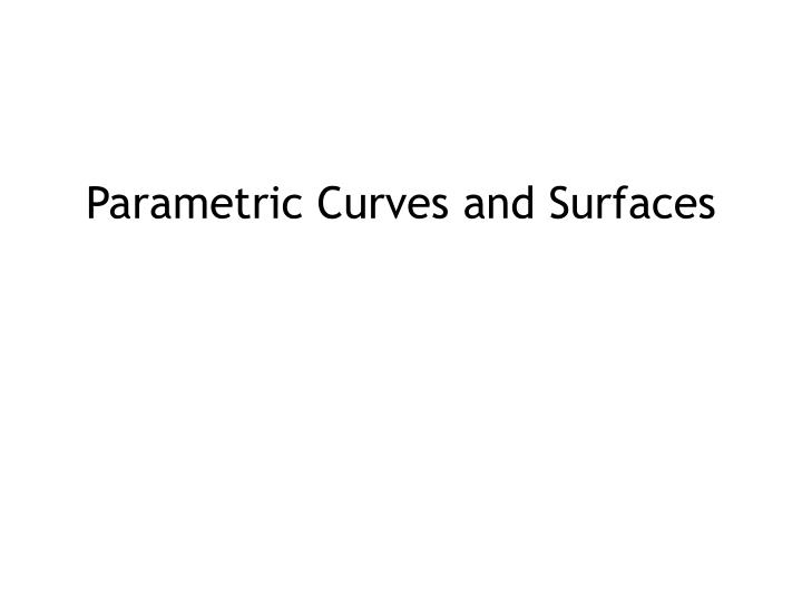 Parametric Curves and Surfaces