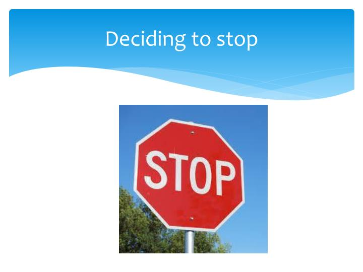 Deciding to stop