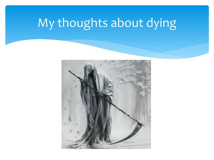 My thoughts about dying