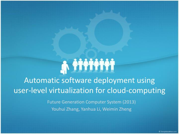 Automatic software deployment using user level virtualization for cloud computing