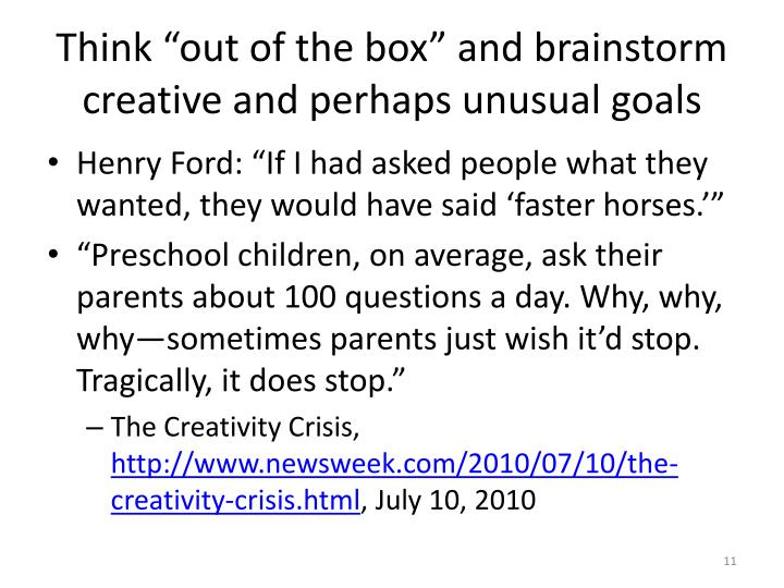 "Think ""out of the box"" and brainstorm creative and perhaps unusual goals"