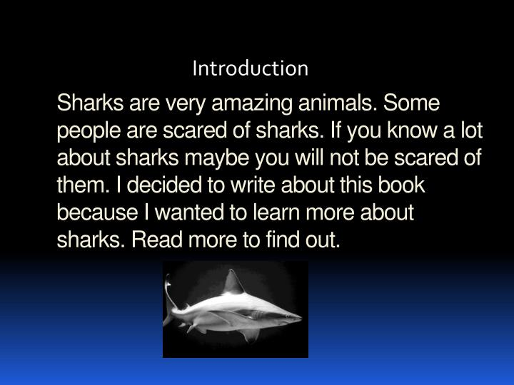 Sharks are very amazing animals. Some people are scared of sharks. If you know a lot about sharks ma...