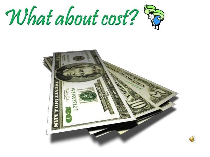 What about cost?