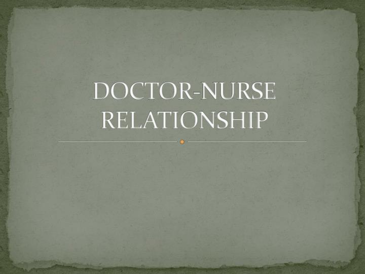 DOCTOR-NURSE RELATIONSHIP
