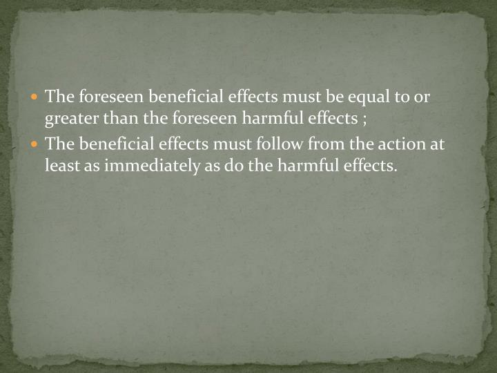 The foreseen beneficial effects must be equal to or greater than the foreseen harmful effects ;