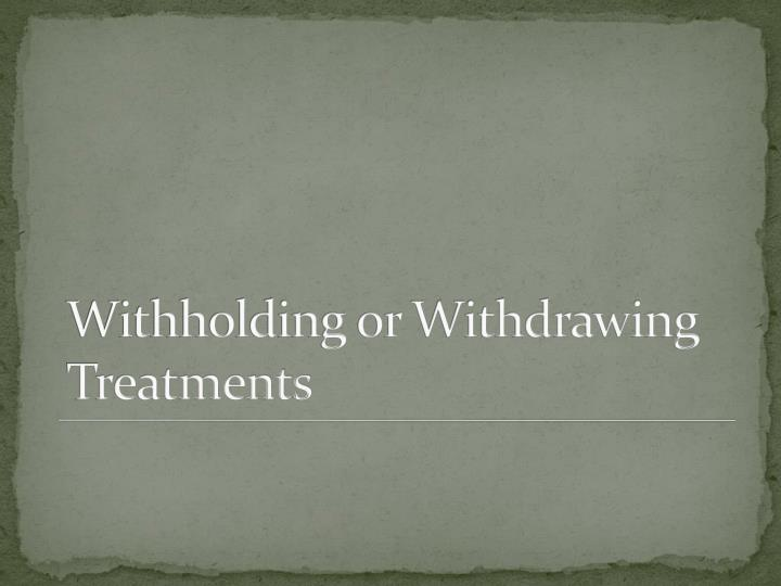 Withholding or Withdrawing Treatments
