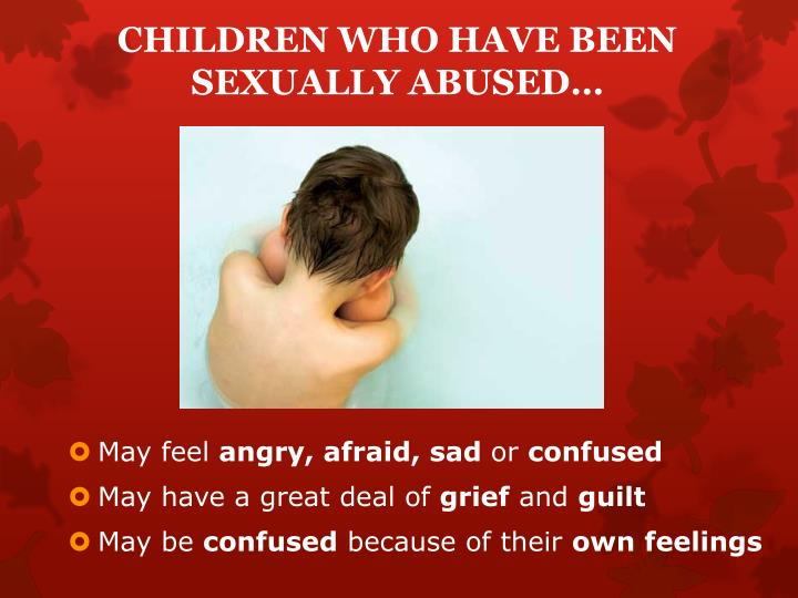 CHILDREN WHO HAVE BEEN SEXUALLY