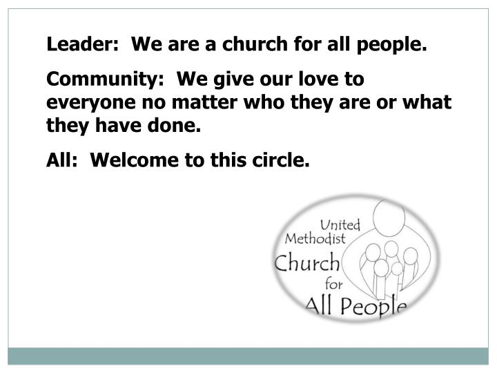 Leader:  We are a church for all people.