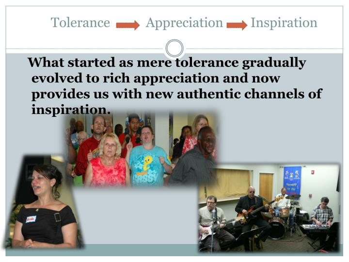 Tolerance 	   Appreciation	   Inspiration