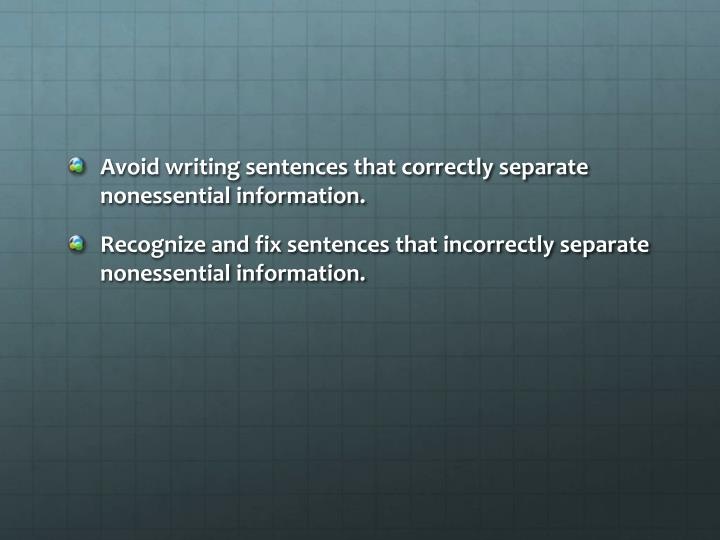 Avoid writing sentences that correctly separate nonessential information.