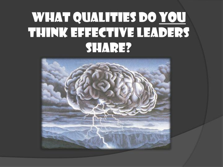 What qualities do you think effective leaders share